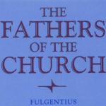 Fulgentius of Ruspe & Newly Translated Texts